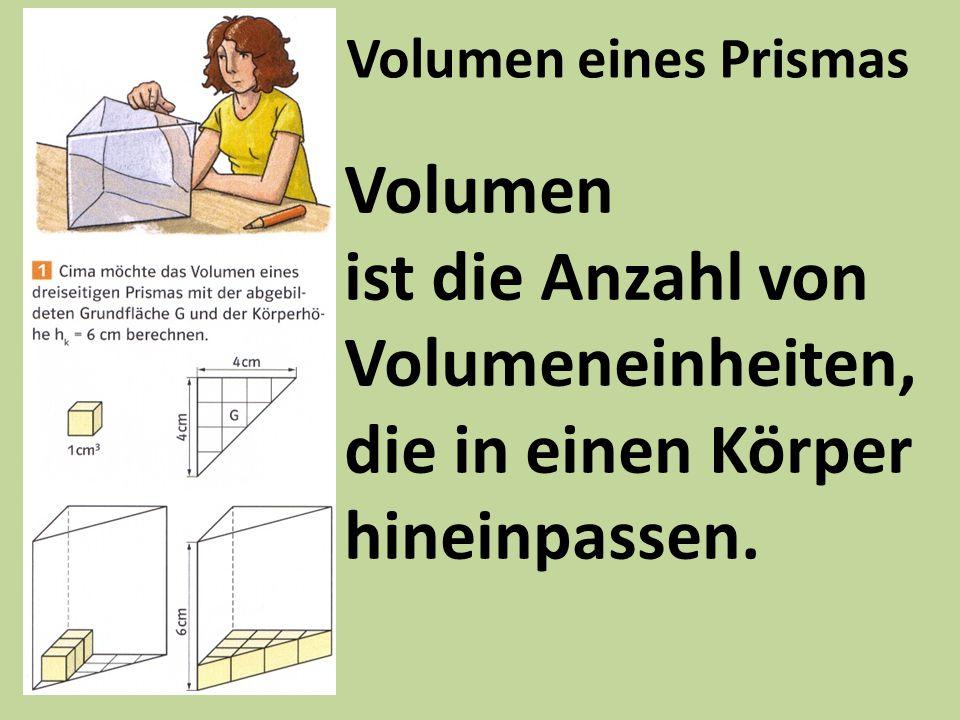 Volumen eines Prismas Volumen ist die Anzahl von Volumeneinheiten, die in einen Körper hineinpassen.