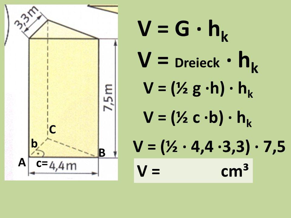 V = G · hk V = Dreieck · hk V = (½ g ·h) · hk V = (½ c ·b) · hk