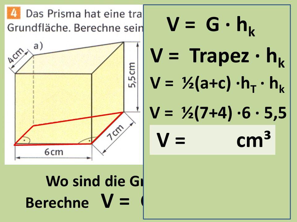 Wo sind die Grundflächen Berechne V = G · hk