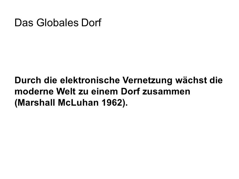 Das Globales Dorf Durch die elektronische Vernetzung wächst die moderne Welt zu einem Dorf zusammen (Marshall McLuhan 1962).
