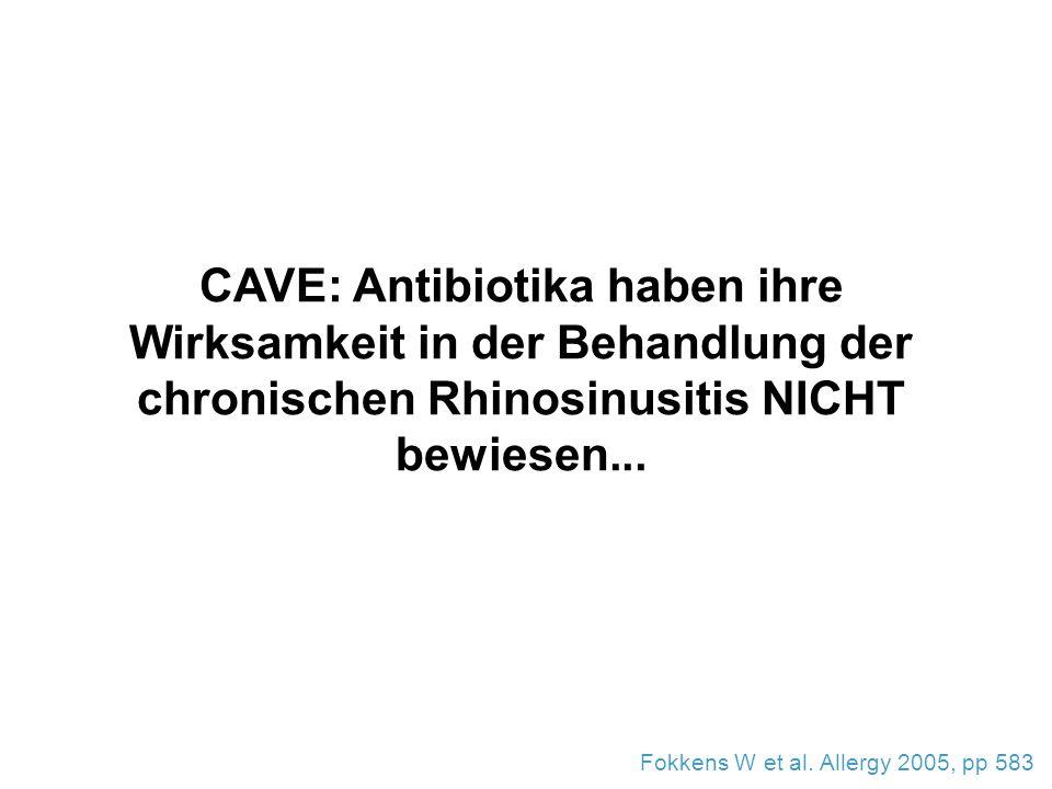 CAVE: Antibiotika haben ihre Wirksamkeit in der Behandlung der chronischen Rhinosinusitis NICHT bewiesen...