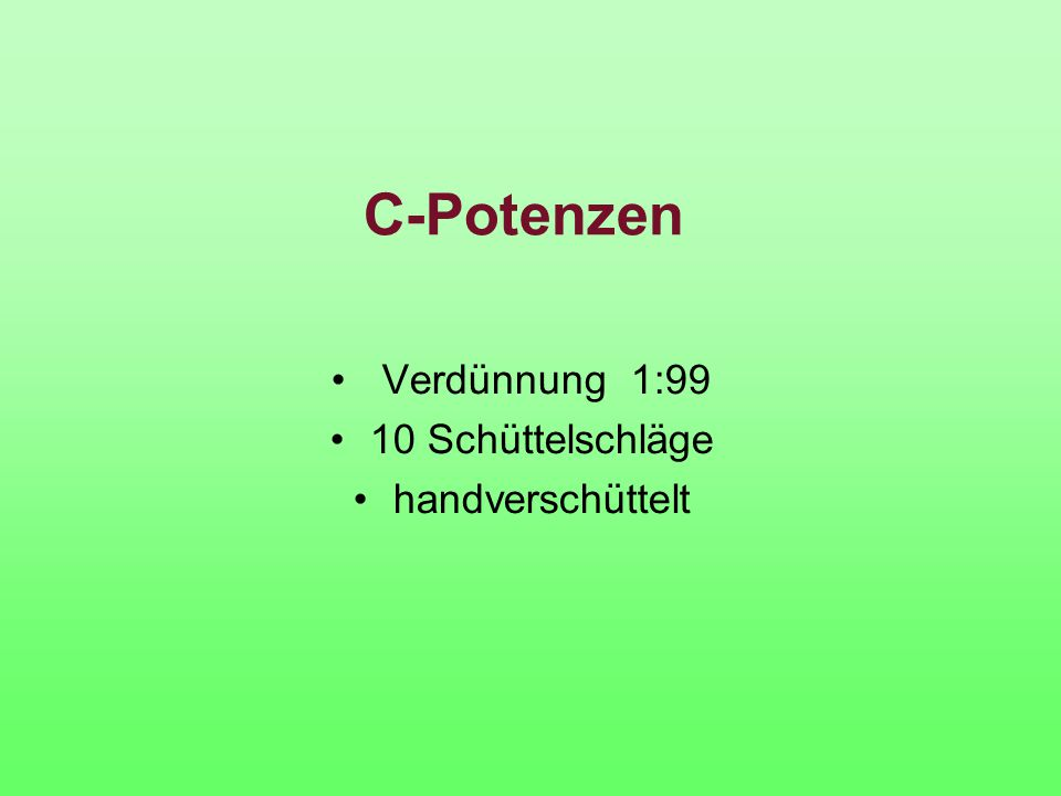 C-Potenzen Verdünnung 1:99 10 Schüttelschläge handverschüttelt