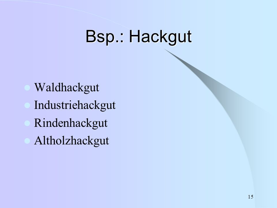 Bsp.: Hackgut Waldhackgut Industriehackgut Rindenhackgut