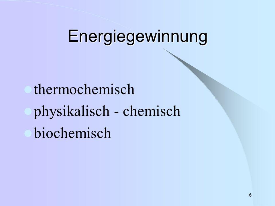 Energiegewinnung thermochemisch physikalisch - chemisch biochemisch