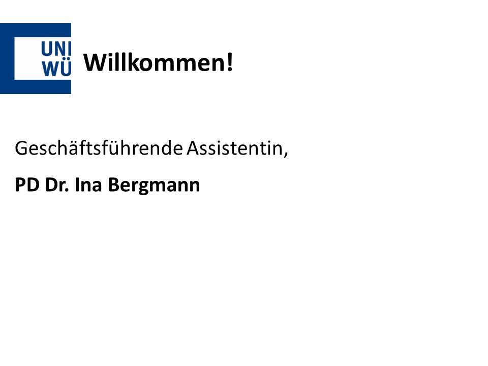 Willkommen! Geschäftsführende Assistentin, PD Dr. Ina Bergmann