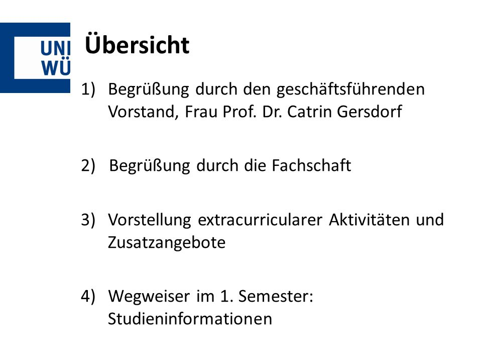 Übersicht Begrüßung durch den geschäftsführenden Vorstand, Frau Prof. Dr. Catrin Gersdorf. 2) Begrüßung durch die Fachschaft.