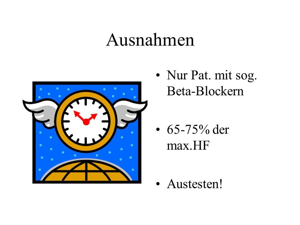 Ausnahmen Nur Pat. mit sog. Beta-Blockern 65-75% der max.HF Austesten!