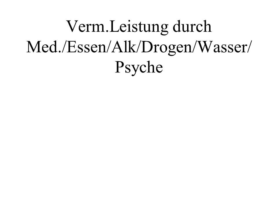 Verm.Leistung durch Med./Essen/Alk/Drogen/Wasser/Psyche