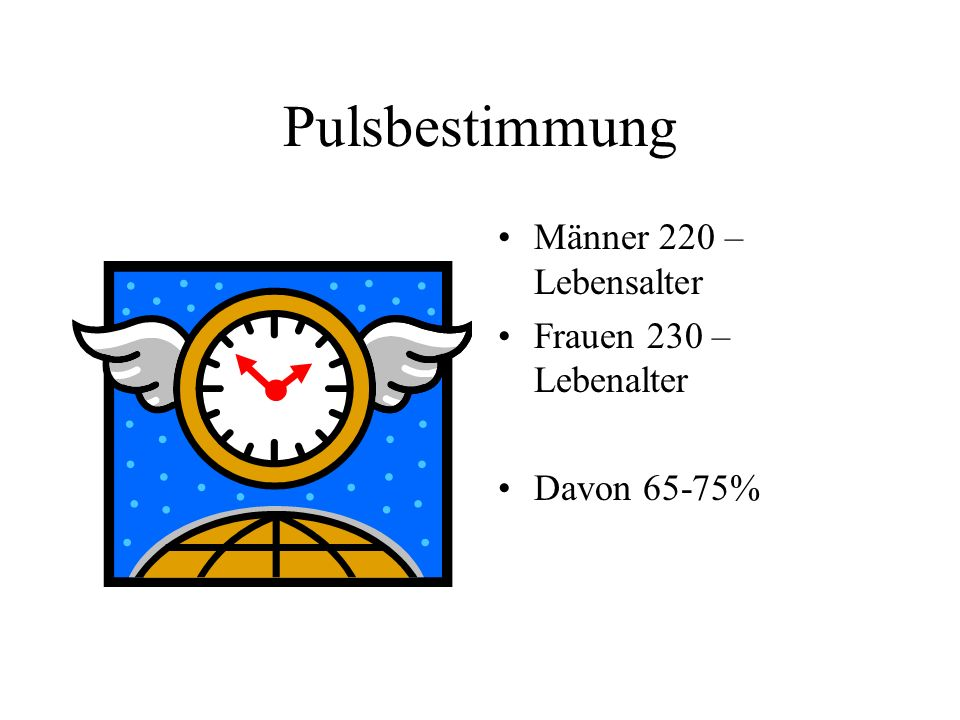 Pulsbestimmung Männer 220 – Lebensalter Frauen 230 –Lebenalter