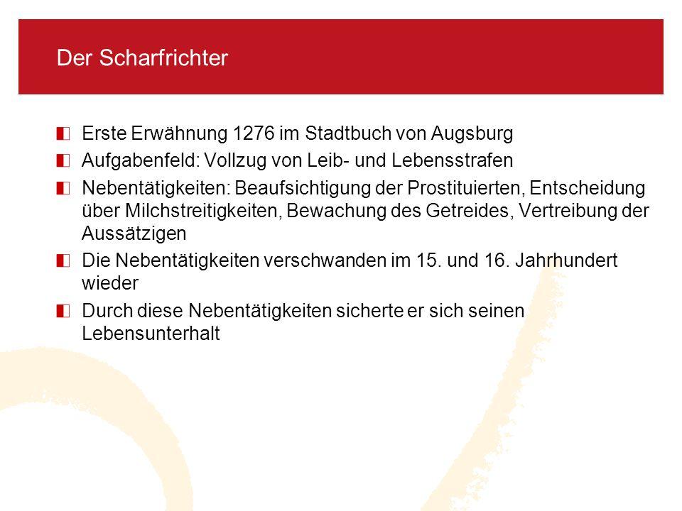 Der Scharfrichter Erste Erwähnung 1276 im Stadtbuch von Augsburg