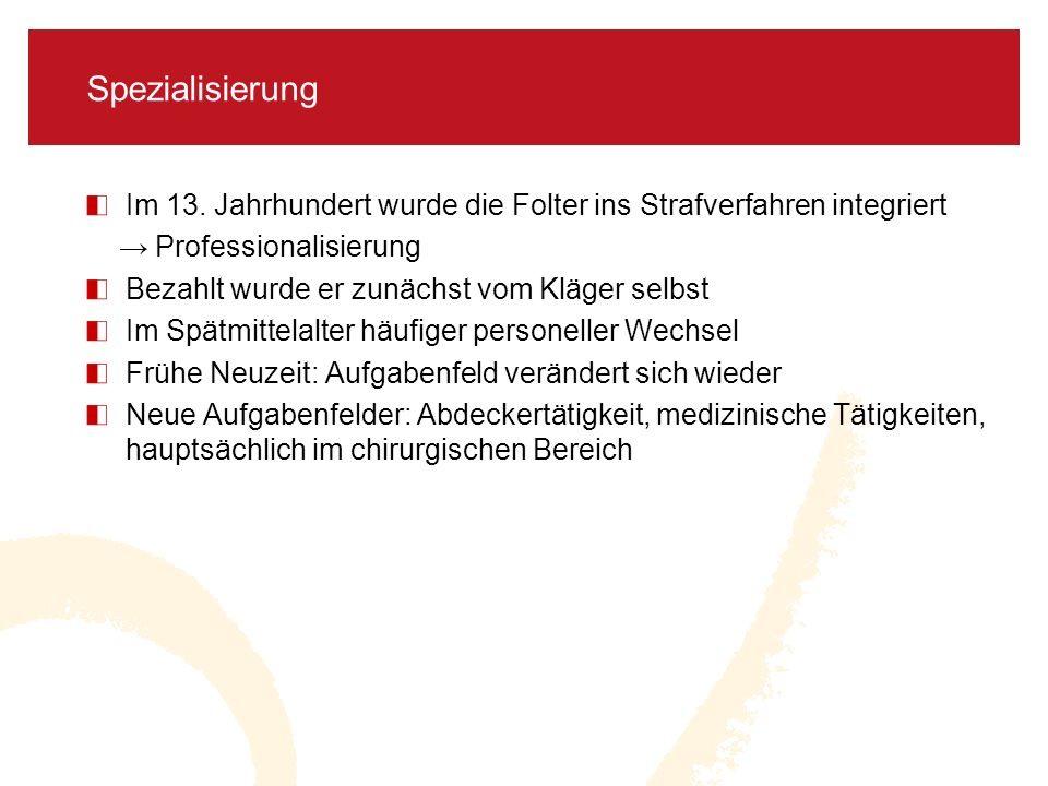 SpezialisierungIm 13. Jahrhundert wurde die Folter ins Strafverfahren integriert. → Professionalisierung.