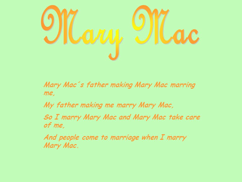 Mary Mac Mary Mac´s father making Mary Mac marring me,