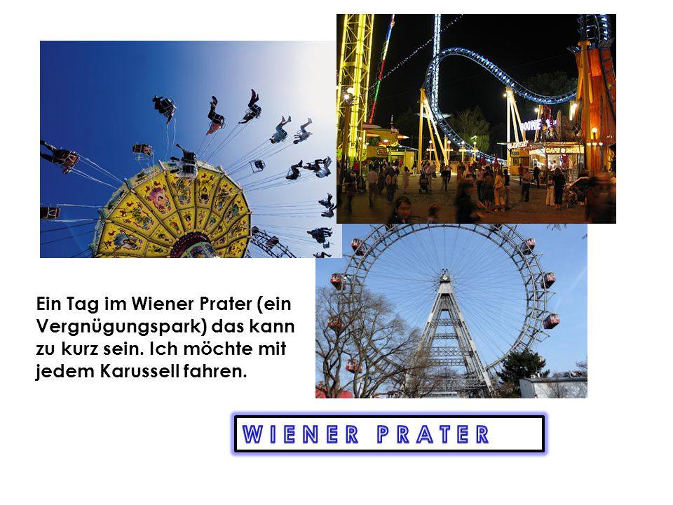 Ein Tag im Wiener Prater (ein Vergnügungspark) das kann zu kurz sein