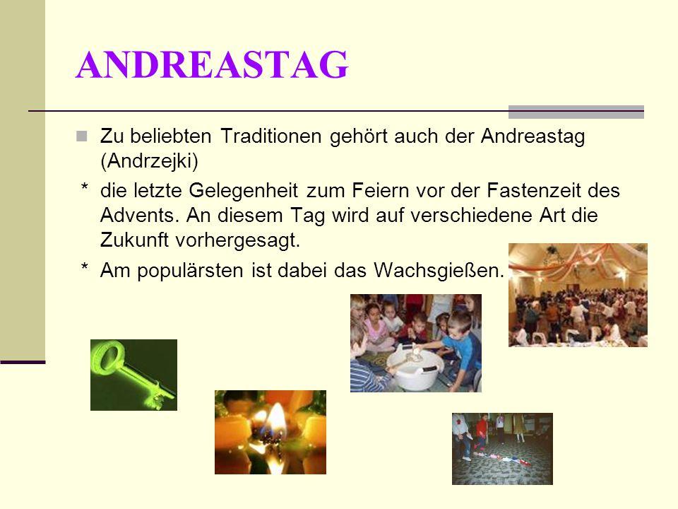ANDREASTAG Zu beliebten Traditionen gehört auch der Andreastag (Andrzejki)