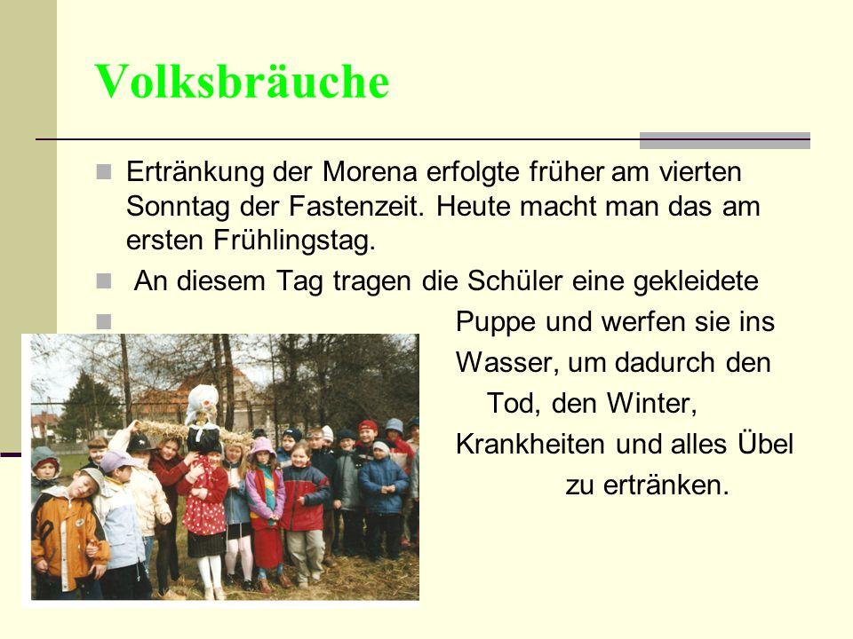 Volksbräuche Ertränkung der Morena erfolgte früher am vierten Sonntag der Fastenzeit. Heute macht man das am ersten Frühlingstag.