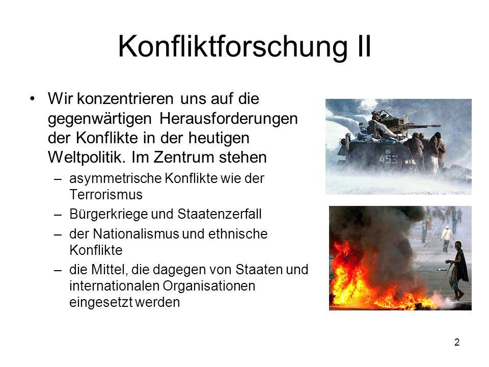 Konfliktforschung II Wir konzentrieren uns auf die gegenwärtigen Herausforderungen der Konflikte in der heutigen Weltpolitik. Im Zentrum stehen.