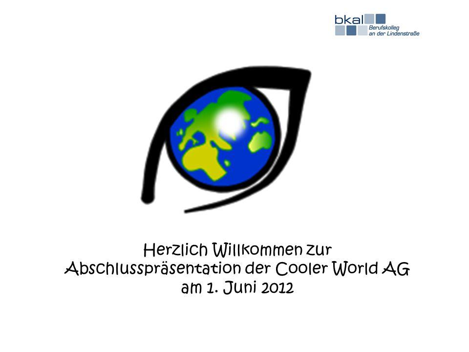 Herzlich Willkommen zur Abschlusspräsentation der Cooler World AG am 1