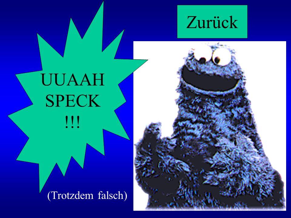 UUAAH SPECK !!! Zurück (Trotzdem falsch)