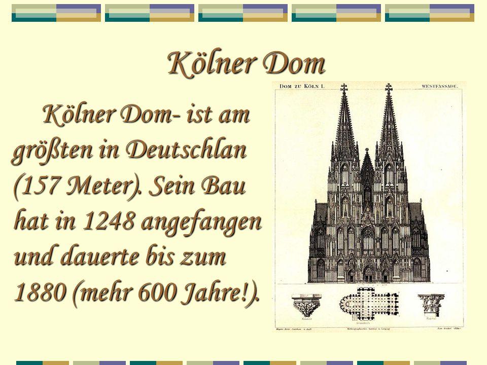 Kölner Dom Kölner Dom- ist am größten in Deutschlan (157 Meter).