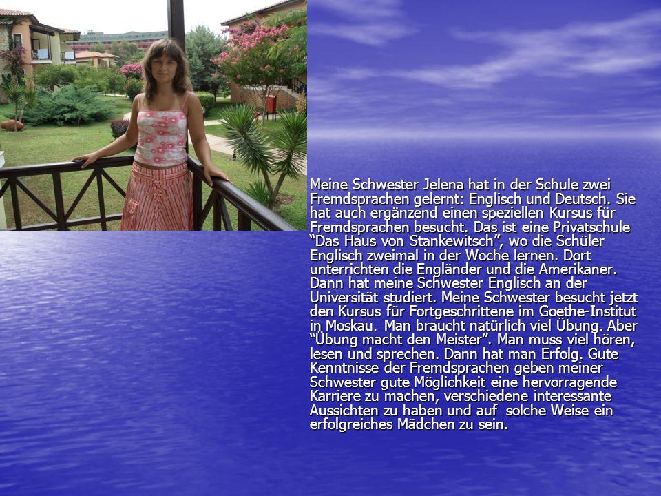 Meine Schwester Jelena hat in der Schule zwei Fremdsprachen gelernt: Englisch und Deutsch.