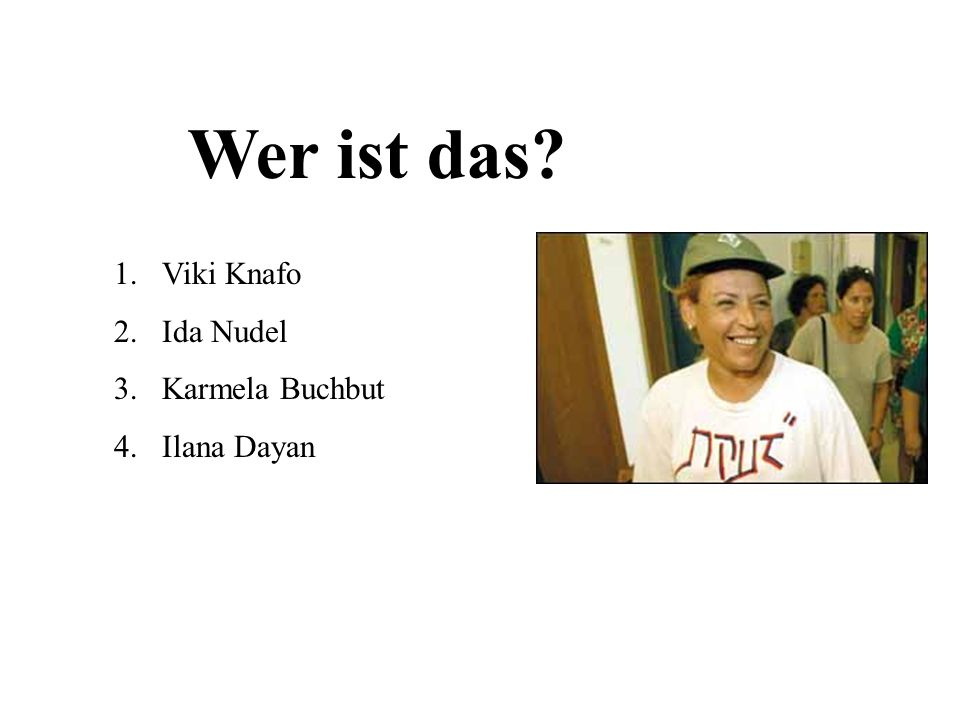 Wer ist das Viki Knafo Ida Nudel Karmela Buchbut Ilana Dayan