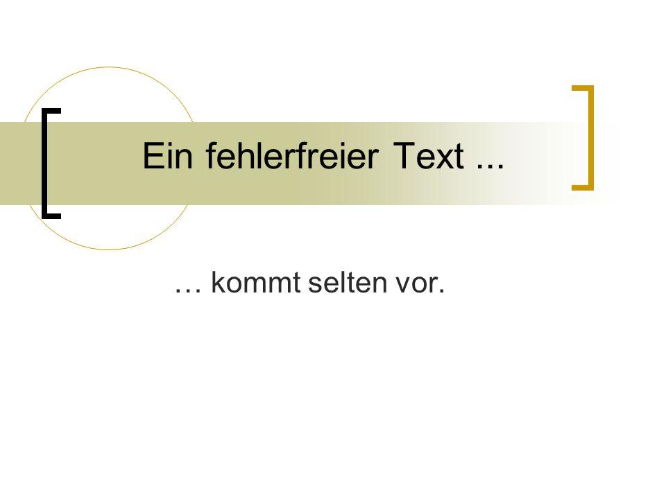 Ein fehlerfreier Text ... … kommt selten vor.