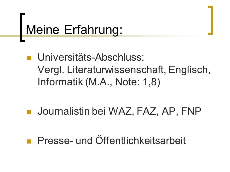 Meine Erfahrung: Universitäts-Abschluss: Vergl. Literaturwissenschaft, Englisch, Informatik (M.A., Note: 1,8)