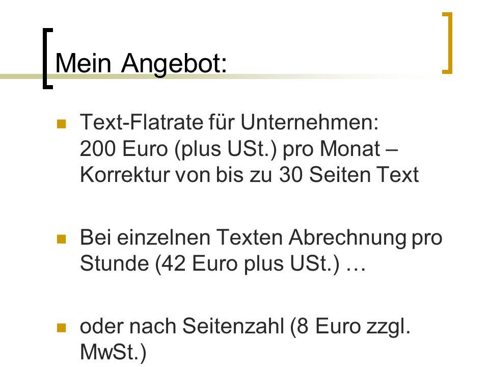 Mein Angebot: Text-Flatrate für Unternehmen: 200 Euro (plus USt.) pro Monat – Korrektur von bis zu 30 Seiten Text.
