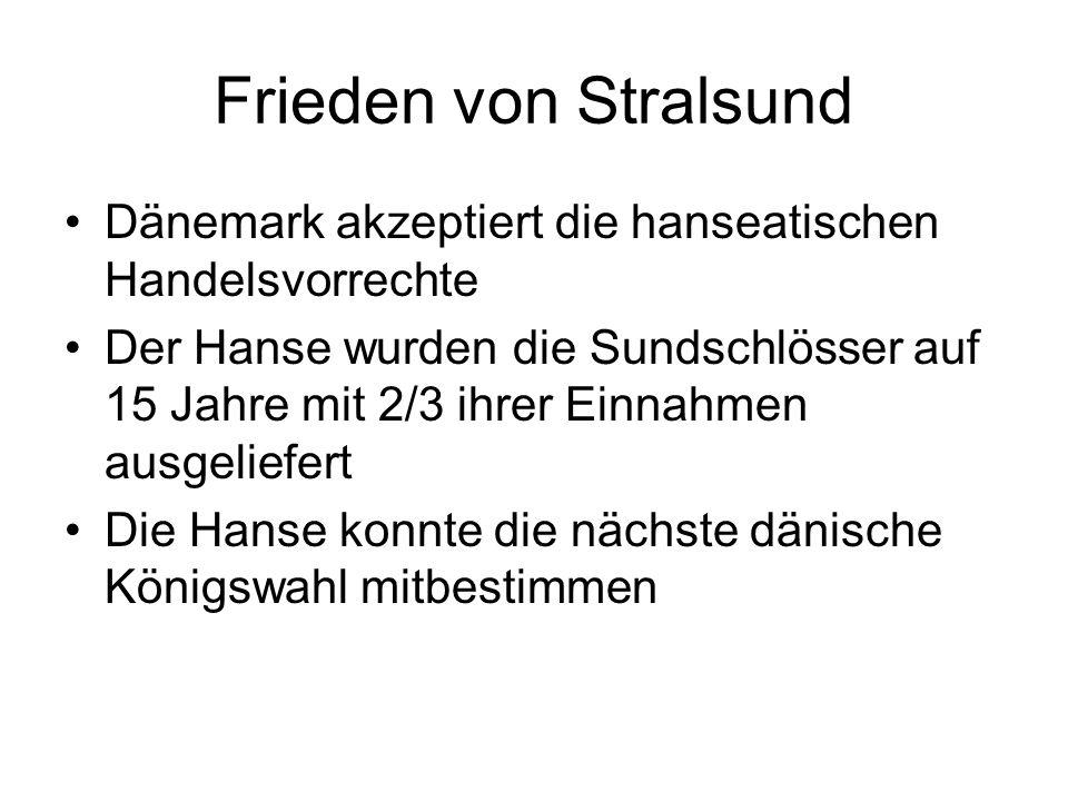 Frieden von Stralsund Dänemark akzeptiert die hanseatischen Handelsvorrechte.