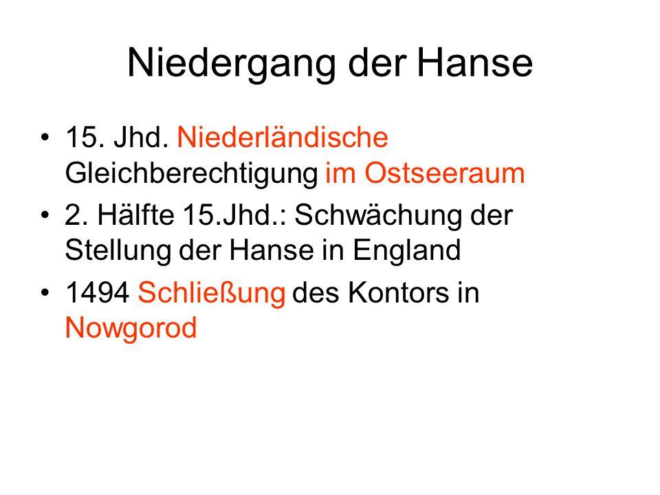 Niedergang der Hanse 15. Jhd. Niederländische Gleichberechtigung im Ostseeraum. 2. Hälfte 15.Jhd.: Schwächung der Stellung der Hanse in England.