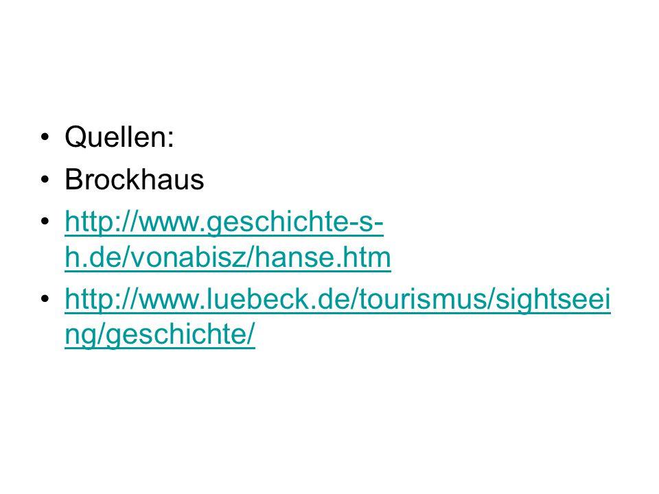 Quellen: Brockhaus. http://www.geschichte-s-h.de/vonabisz/hanse.htm.