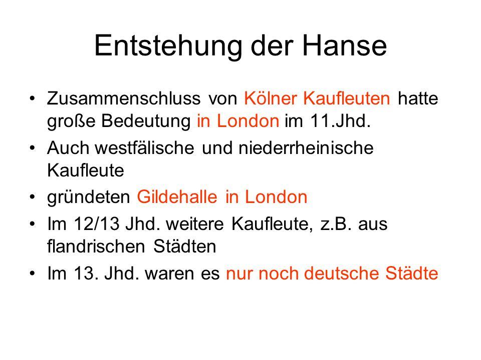 Entstehung der Hanse Zusammenschluss von Kölner Kaufleuten hatte große Bedeutung in London im 11.Jhd.