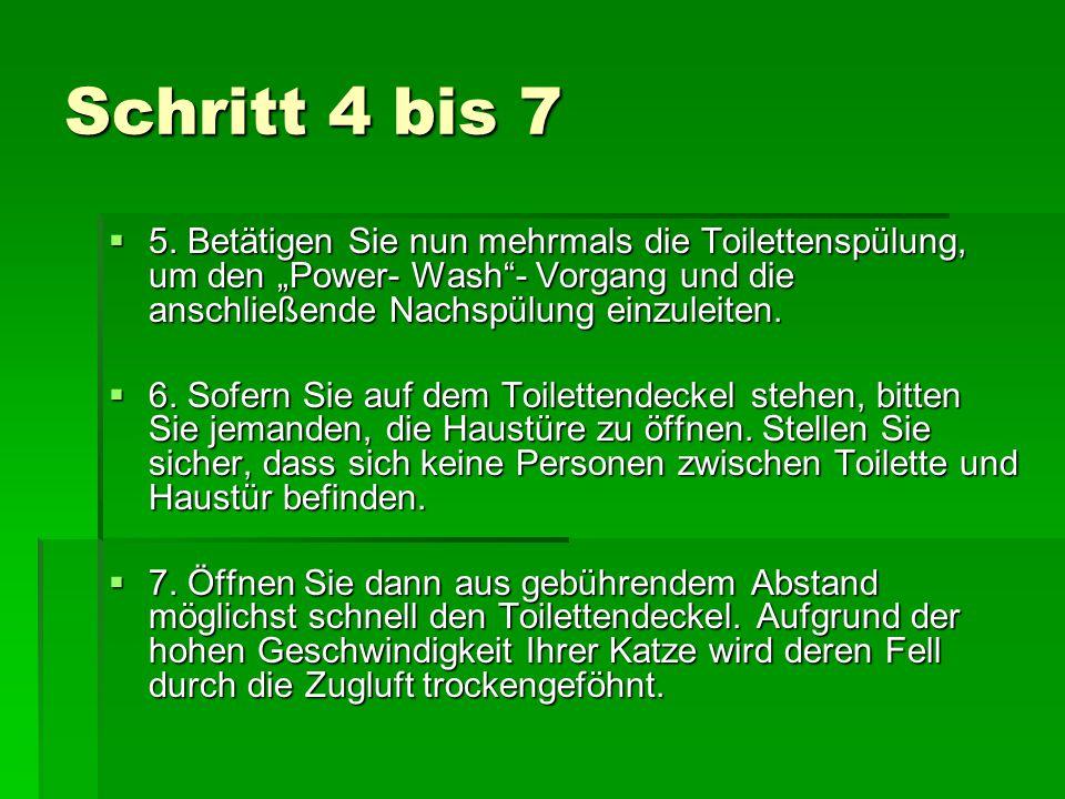 """Schritt 4 bis 7 5. Betätigen Sie nun mehrmals die Toilettenspülung, um den """"Power- Wash - Vorgang und die anschließende Nachspülung einzuleiten."""