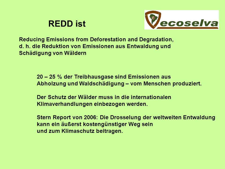 REDD ist Reducing Emissions from Deforestation and Degradation,