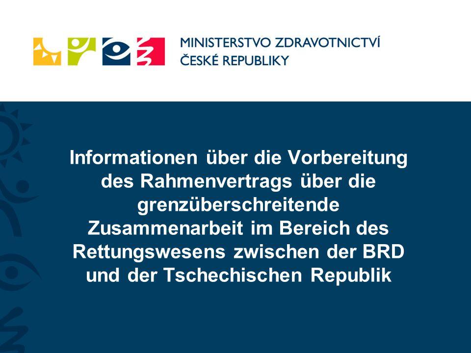 Informationen über die Vorbereitung des Rahmenvertrags über die grenzüberschreitende Zusammenarbeit im Bereich des Rettungswesens zwischen der BRD und der Tschechischen Republik