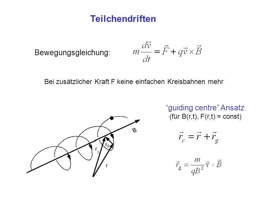 Teilchendriften Bewegungsgleichung: guiding centre Ansatz