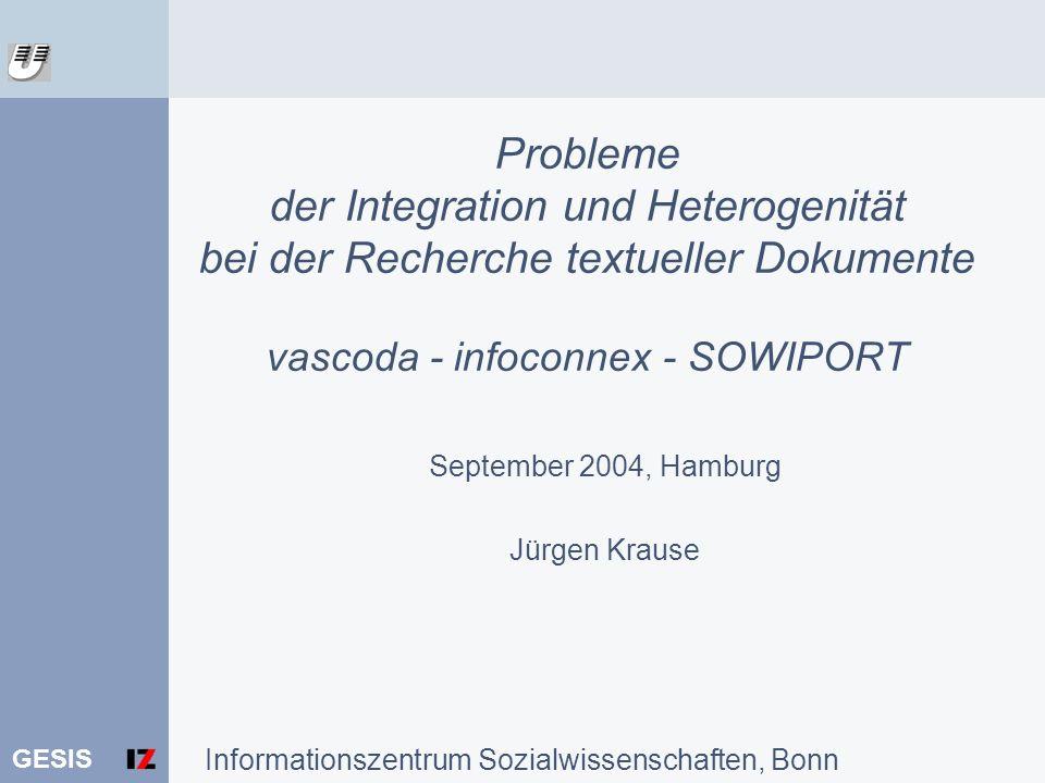 Probleme der Integration und Heterogenität bei der Recherche textueller Dokumente vascoda - infoconnex - SOWIPORT