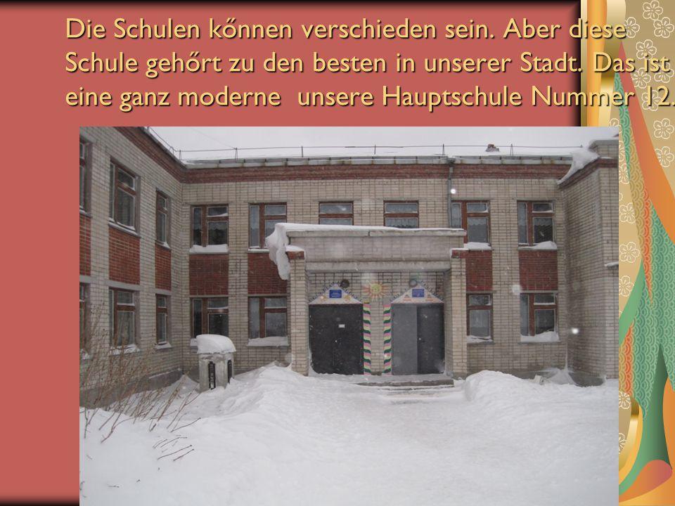 Die Schulen kőnnen verschieden sein