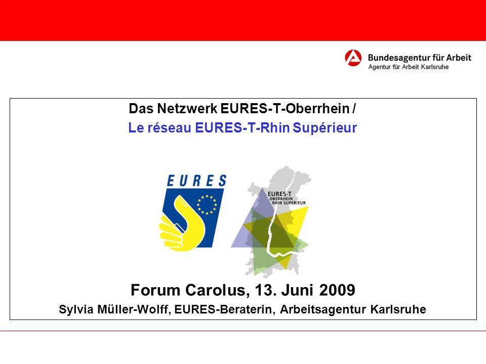 Forum Carolus, 13. Juni 2009 Das Netzwerk EURES-T-Oberrhein /