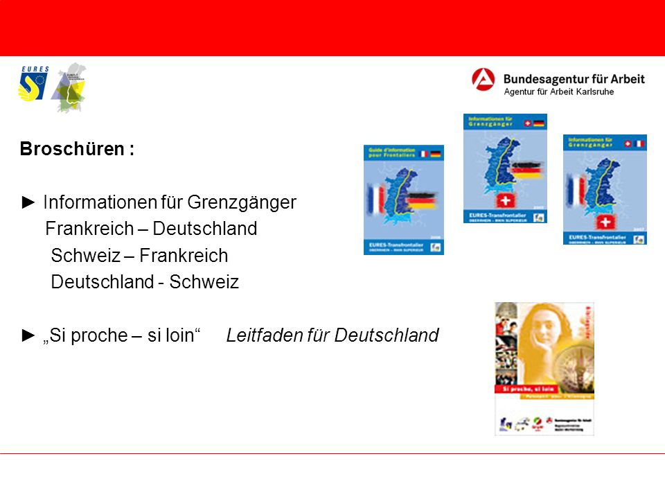 Broschüren : ► Informationen für Grenzgänger. Frankreich – Deutschland. Schweiz – Frankreich. Deutschland - Schweiz.