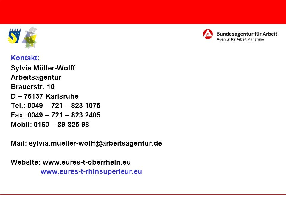 Kontakt: Sylvia Müller-Wolff. Arbeitsagentur. Brauerstr. 10. D – 76137 Karlsruhe. Tel.: 0049 – 721 – 823 1075.