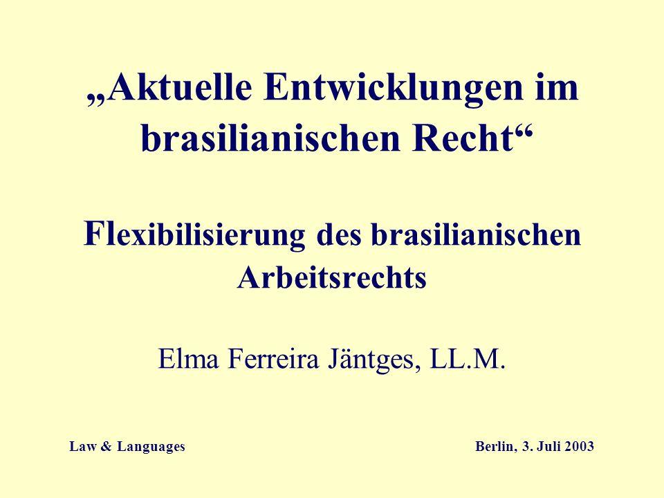 """""""Aktuelle Entwicklungen im brasilianischen Recht Flexibilisierung des brasilianischen Arbeitsrechts Elma Ferreira Jäntges, LL.M."""