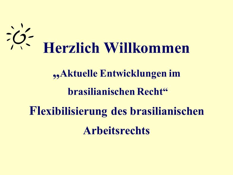 """Herzlich Willkommen """"Aktuelle Entwicklungen im brasilianischen Recht Flexibilisierung des brasilianischen Arbeitsrechts"""
