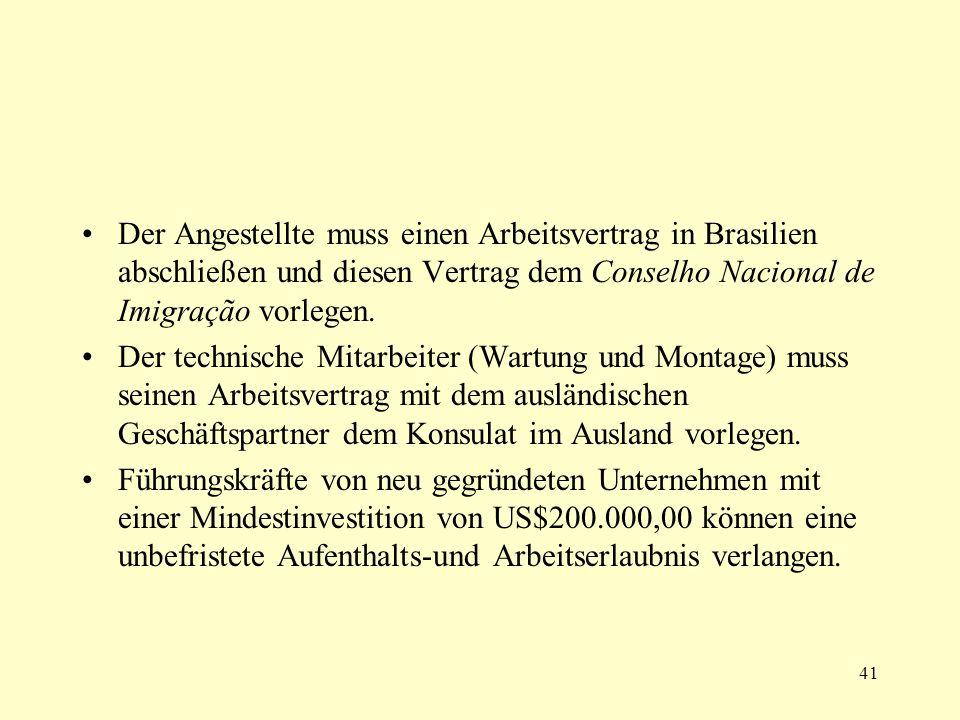 Der Angestellte muss einen Arbeitsvertrag in Brasilien abschließen und diesen Vertrag dem Conselho Nacional de Imigração vorlegen.