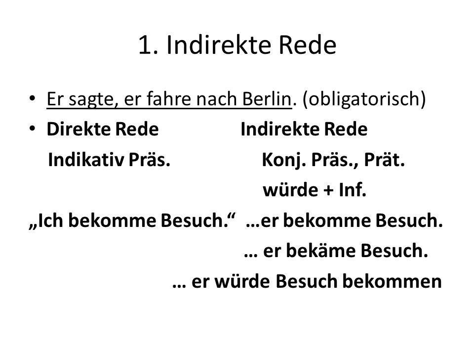1. Indirekte Rede Er sagte, er fahre nach Berlin. (obligatorisch)