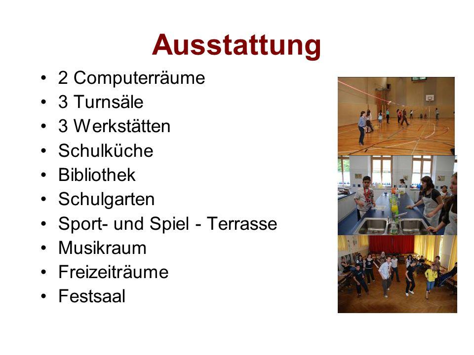 Ausstattung 2 Computerräume 3 Turnsäle 3 Werkstätten Schulküche