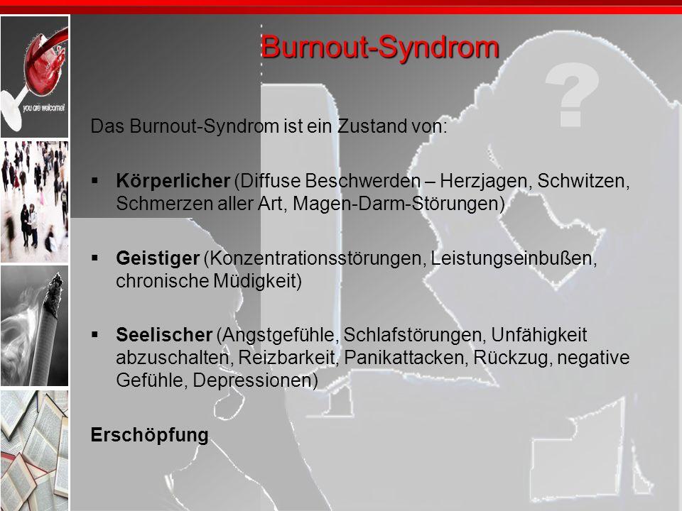 Burnout-Syndrom Das Burnout-Syndrom ist ein Zustand von: