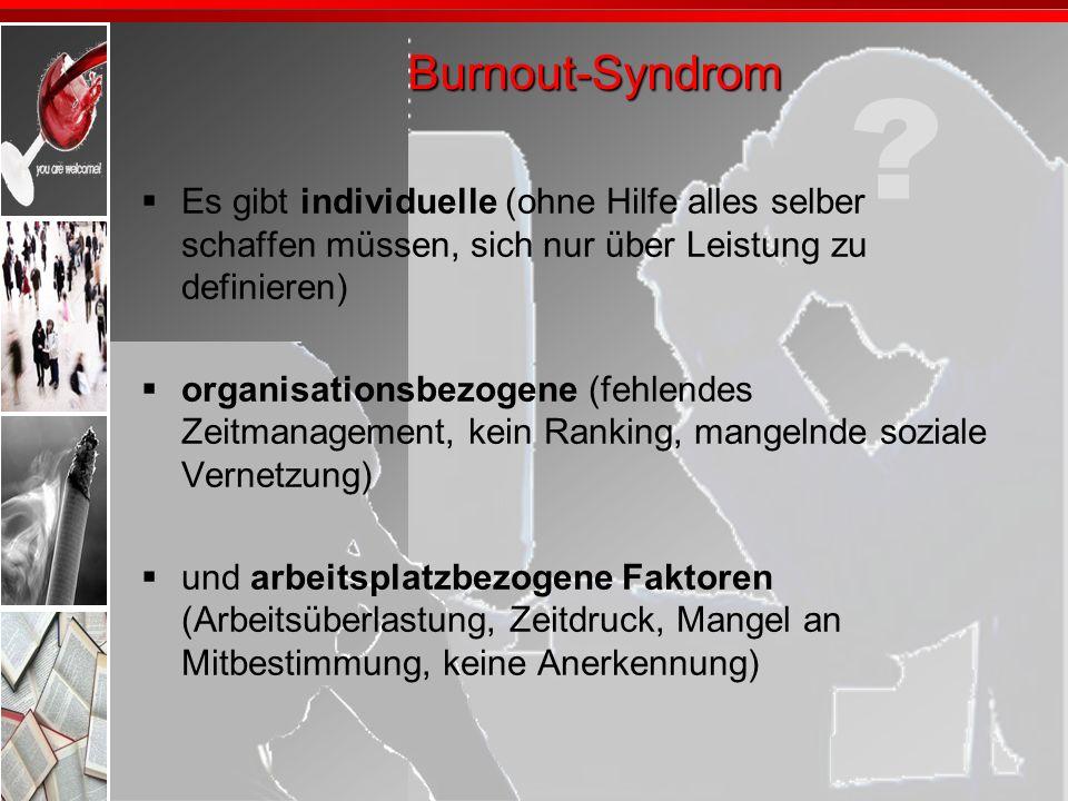 Burnout-SyndromEs gibt individuelle (ohne Hilfe alles selber schaffen müssen, sich nur über Leistung zu definieren)