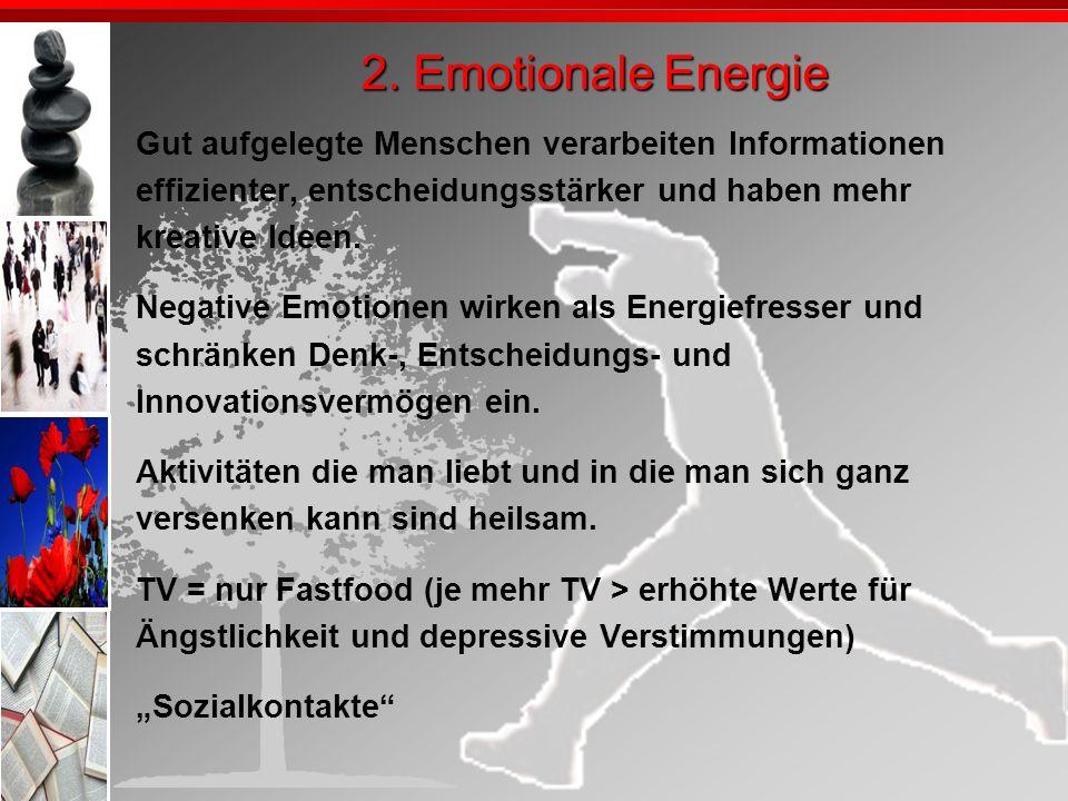 2. Emotionale EnergieGut aufgelegte Menschen verarbeiten Informationen. effizienter, entscheidungsstärker und haben mehr.