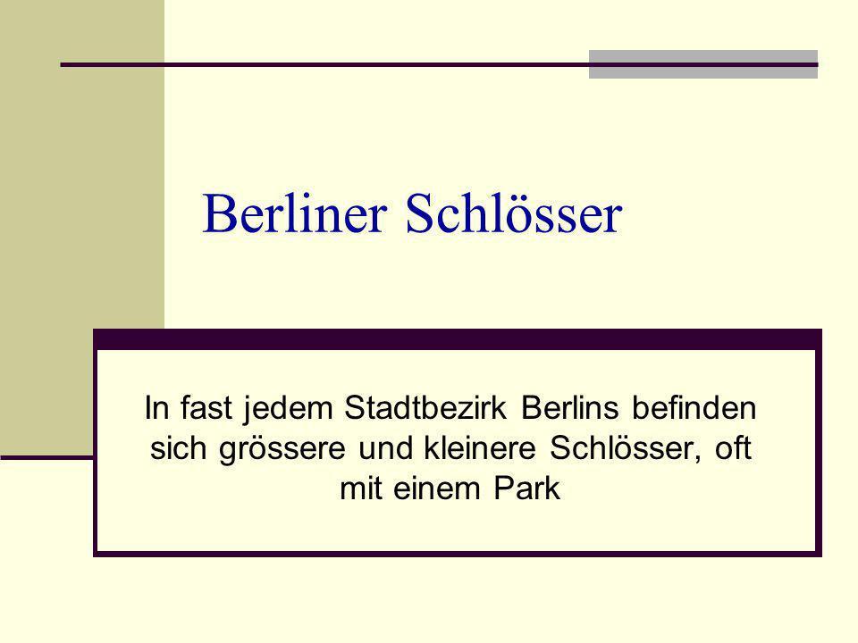 Berliner Schlösser In fast jedem Stadtbezirk Berlins befinden sich grössere und kleinere Schlösser, oft mit einem Park.